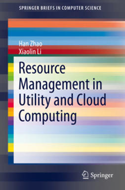 Zhao, Han - Resource Management in Utility and Cloud Computing, ebook