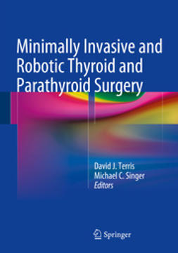Terris, David J. - Minimally Invasive and Robotic Thyroid and Parathyroid Surgery, ebook