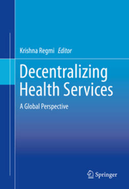 Regmi, Krishna - Decentralizing Health Services, ebook