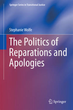 Wolfe, Stephanie - The Politics of Reparations and Apologies, ebook