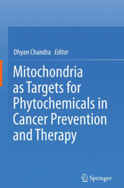 Chandra, Dhyan - Mitochondria as Targets for Phytochemicals in Cancer Prevention and Therapy, ebook
