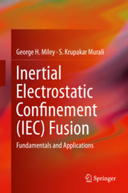 Miley, George H. - Inertial Electrostatic Confinement (IEC) Fusion, e-bok