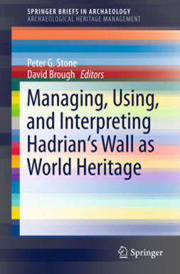 Stone, Peter G. - Managing, Using, and Interpreting Hadrian's Wall as World Heritage, ebook