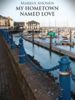 Ahonen, Markus - My Hometown Named Love, ebook