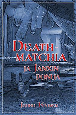 Kivinen, Jouko - Deathmatchia ja Janxin ponua, e-kirja