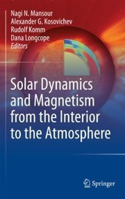 Mansour, Nagi N. - Solar Dynamics and Magnetism from the Interior to the Atmosphere, e-bok