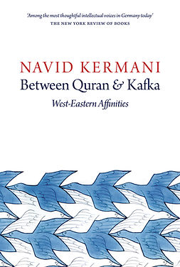 Kermani, Navid - Between Quran and Kafka: West-Eastern Affinities, e-bok