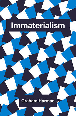 Harman, Graham - Immaterialism: Objects and Social Theory, ebook