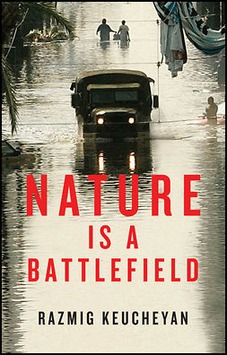 Keucheyan, Razmig - Nature is a Battlefield: Towards a Political Ecology, ebook