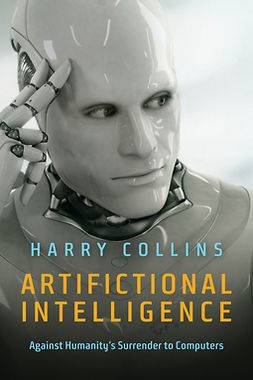 Collins, Harry - Artifictional Intelligence: Against Humanity's Surrender to Computers, ebook