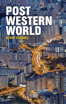 Stuenkel, Oliver - Post-Western World: How Emerging Powers Are Remaking Global Order, e-bok