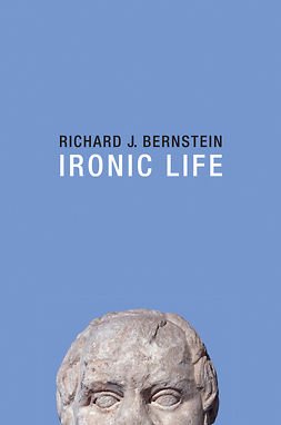 Bernstein, Richard J. - Ironic Life, ebook