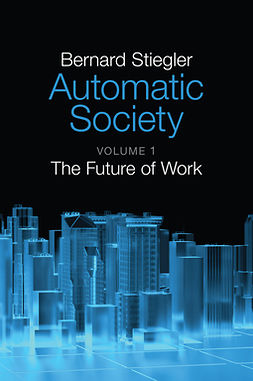 Stiegler, Bernard - Automatic Society: The Future of Work, ebook