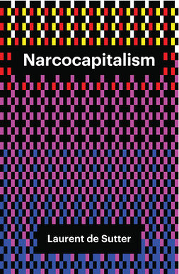Sutter, Laurent de - Narcocapitalism: Life in the Age of Anaesthesia, ebook
