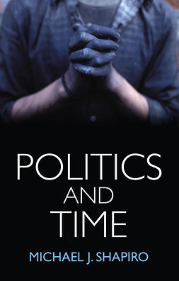 Shapiro, Michael J. - Politics and Time, ebook