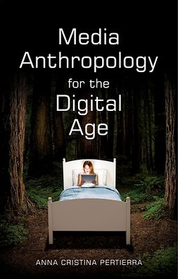 Pertierra, Anna Cristina - Media Anthropology for the Digital Age, e-kirja