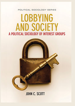 Scott, John C. - Lobbying and Society: A Political Sociology of Interest Groups, e-kirja