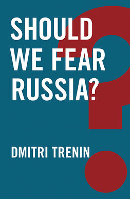 Trenin, Dmitri - Should We Fear Russia?, e-bok