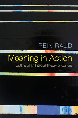 Raud, Rein - Meaning in Action: Outline of an Integral Theory of Culture, e-bok