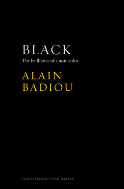 Badiou, Alain - Black: The Brilliance of a Non-Color, e-kirja