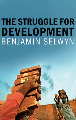 Selwyn, Benjamin - The Struggle for Development, ebook