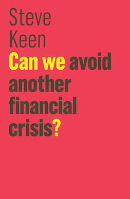 Keen, Steve - Can We Avoid Another Financial Crisis?, e-kirja
