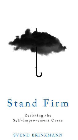 Brinkmann, Svend - Stand Firm: Resisting the Self-Improvement Craze, ebook