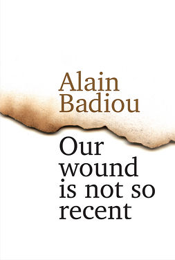 Badiou, Alain - Our Wound is Not So Recent: Thinking the Paris Killings of 13 November, e-kirja