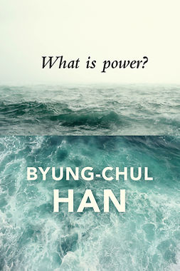 Han, Byung-Chul - What is Power?, e-kirja