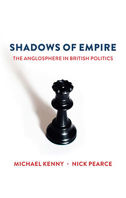 Kenny, Michael - Shadows of Empire: The Anglosphere in British Politics, ebook