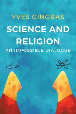Gingras, Yves - Science and Religion: An Impossible Dialogue, e-kirja