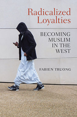 Truong, Fabien - Radicalized Loyalties: Becoming Muslim in the West, ebook