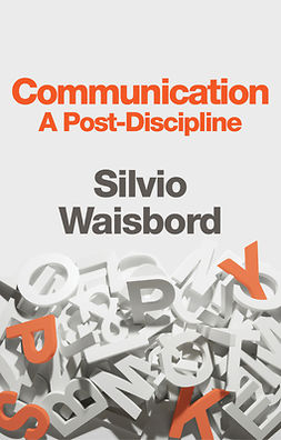 Waisbord, Silvio - Communication: A Post-Discipline, e-bok