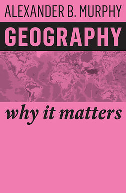 Murphy, Alexander B. - Geography: Why It Matters, e-bok