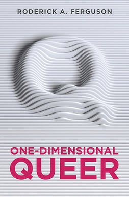 Ferguson, Roderick A. - One-Dimensional Queer, e-kirja