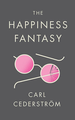 Cederström, Carl - The Happiness Fantasy, e-bok