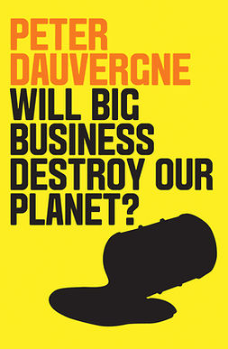 Dauvergne, Peter - Will Big Business Destroy Our Planet?, e-kirja