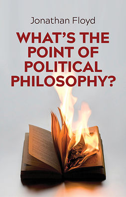 Floyd, Jonathan - What's the Point of Political Philosophy?, ebook