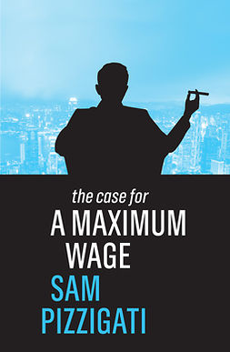 Pizzigati, Sam - The Case for a Maximum Wage, e-kirja