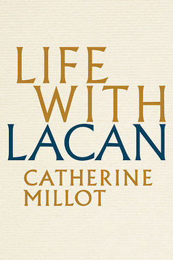Millot, Catherine - Life With Lacan, e-bok