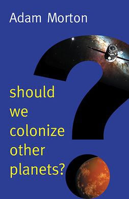 Morton, Adam - Should We Colonize Other Planets?, ebook