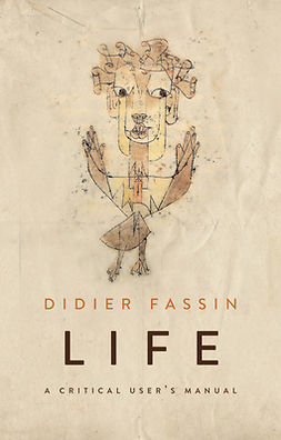 Fassin, Didier - Life: A Critical User's Manual, ebook