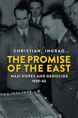 Ingrao, Christian - The Promise of the East: Nazi Hopes and Genocide, 1939-43, e-bok