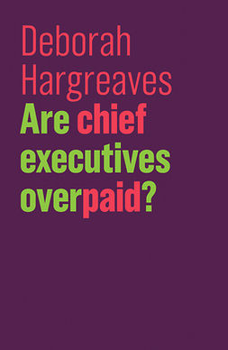 Hargreaves, Deborah - Are Chief Executives Overpaid?, ebook