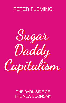 Sugar Daddy Capitalism: The Dark Side of the New Economy