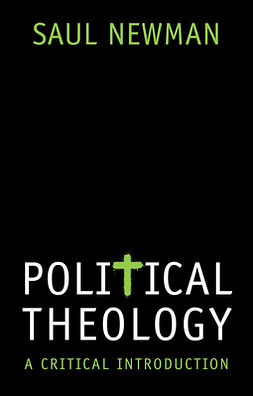 Newman, Saul - Political Theology: A Critical Introduction, ebook