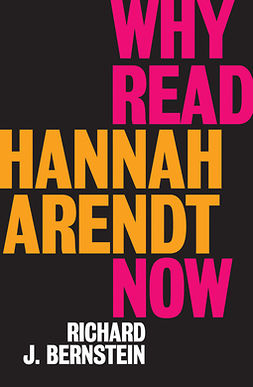 Bernstein, Richard J. - Why Read Hannah Arendt Now?, ebook