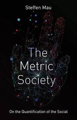 Mau, Steffen - The Metric Society: On the Quantification of the Social, e-kirja