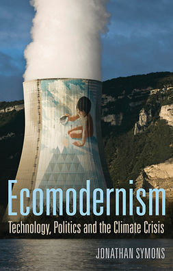Symons, Jonathan - Ecomodernism: Technology, Politics and The Climate Crisis, ebook