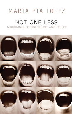 Lopez, Maria Pia - Not One Less: Mourning, Disobedience and Desire, ebook